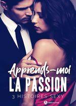 Vente EBooks : Apprends-moi la passion - 3 histoires sexy  - Louise Valmont - Erin Graham - Anna Wendell