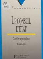 Le Conseil d'État : son rôle, sa jurisprudence  - Stirn - Bernard Stirn