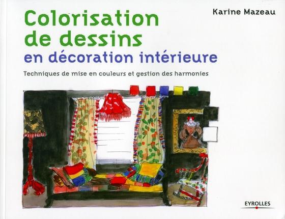 Colorisation De Dessins En Decoration Interieure ; Techniques De Mise En Couleurs Et Gestion Des Harmonies (2e Edition)