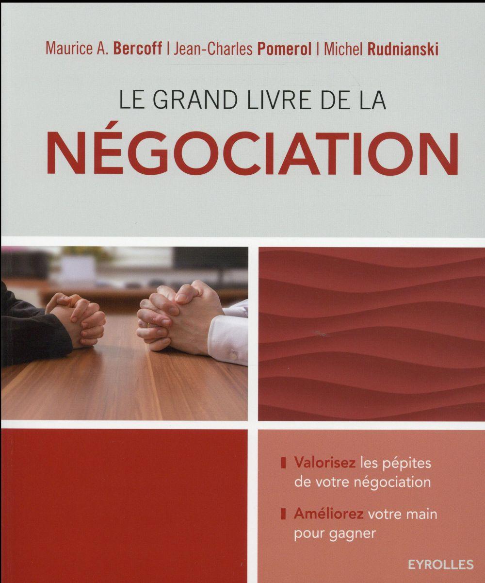Le grand livre de la négociation ; valorisez les pépites de votre négociation ; améliorez votre main pour gagner