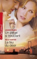 Vente EBooks : Un piège si troublant - Le feu du désir  - Leanne Banks - Kelly Hunter