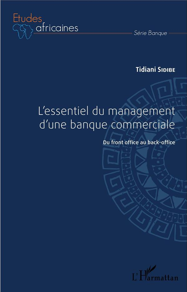 L'Essentiel Du Management D'Une Banque Commerciale ; Du Front Office Au Back Office