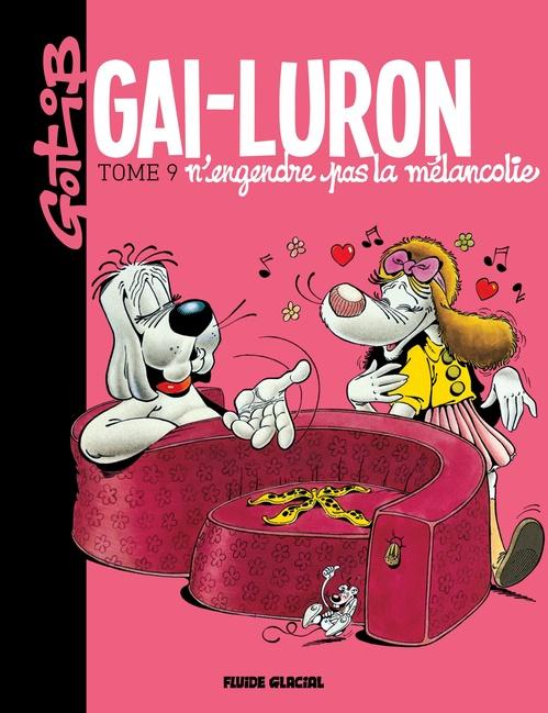 Gai-Luron t.9 ; Gai-Luron n'engendre pas la mélancolie !
