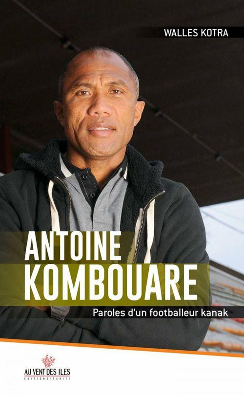 Antoine Kombouare ; paroles d'un footballeur kanak