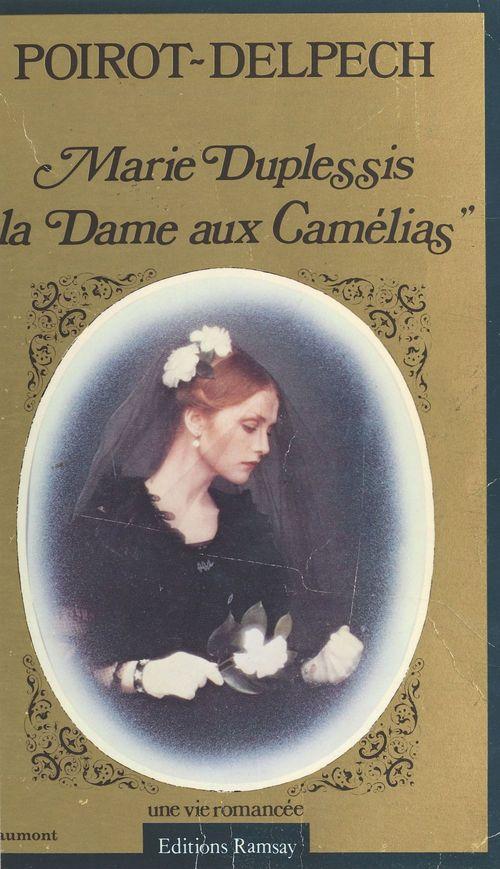 Marie Duplessis, «La Dame aux Camélias» : Une vie romancée  - Bertrand Poirot-Delpech