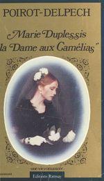 Marie Duplessis, «La Dame aux Camélias» : Une vie romancée