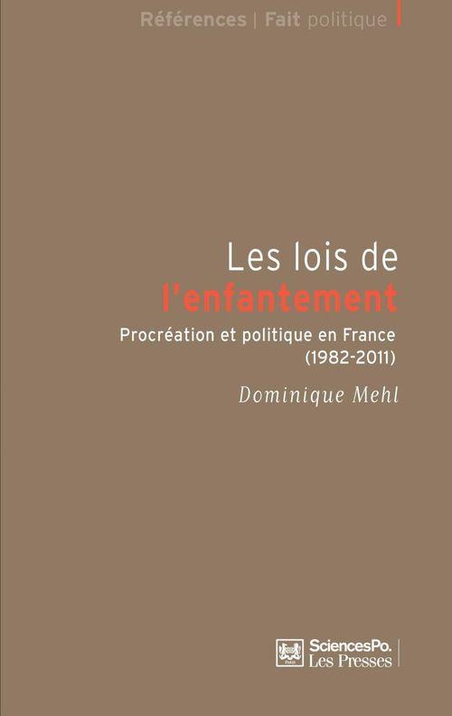 Les lois de l'enfantement ; procréation et politique en France (1982-2011)