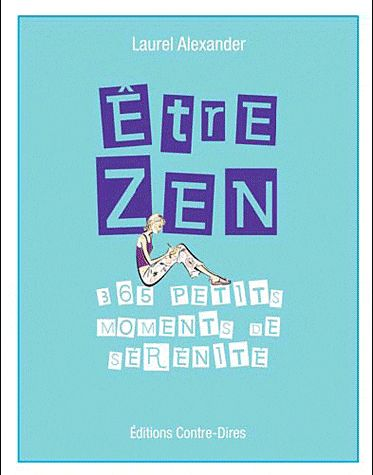 Etre Zen ; 365 Petits Moments De Serenite