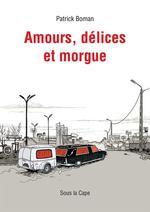 Vente EBooks : Amours, délices et morgue  - Patrick Boman