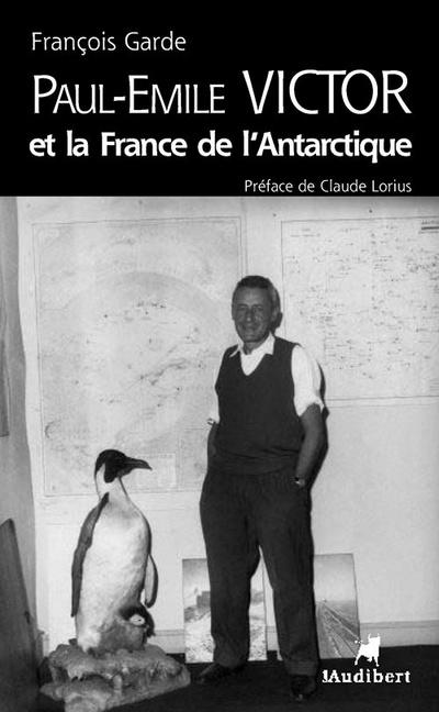 Paul-emile victor et la france de l'antarctique