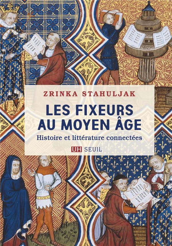 les fixeurs au moyen âge : histoire et littérature connectées