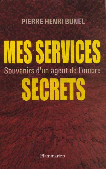 Mes services secrets - souvenirs d'un agent de l'ombre