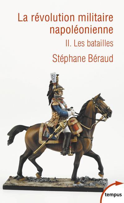 la révolution militaire napoléonienne t.2 ; les batailles