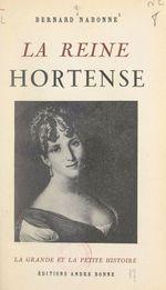 La reine Hortense  - Bernard Nabonne