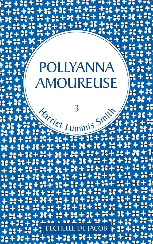 Pollyanna T.3 ; Pollyanna amoureuse