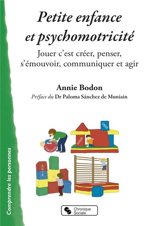 Petite enfance et psychomotricité ; jouer c'est créer, penser, s'émouvoir, communiquer et agir