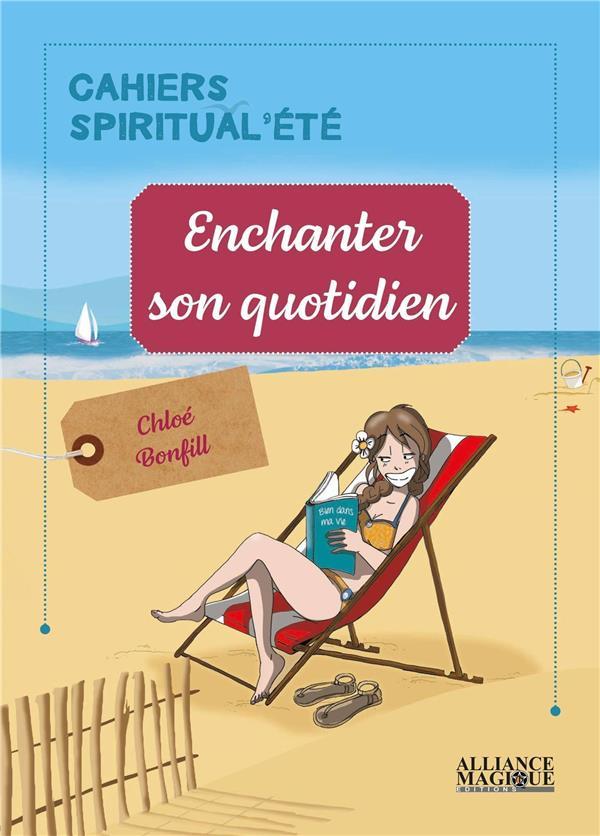 Enchanter son quotidien ; cahiers spiritual'été