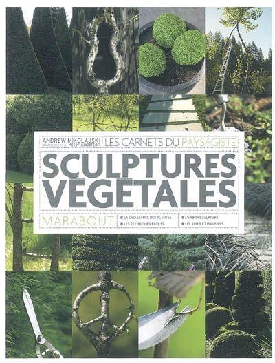 Sculpture végétales ; les carnets du paysagiste