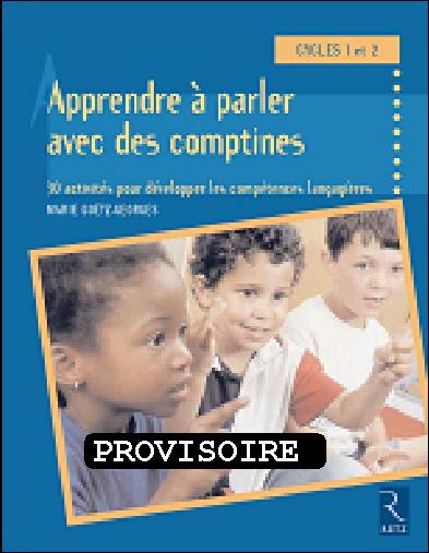 Apprendre A Parler Avec Les Comptines - 30 Activites Pour Developper Les Competences Langagieres