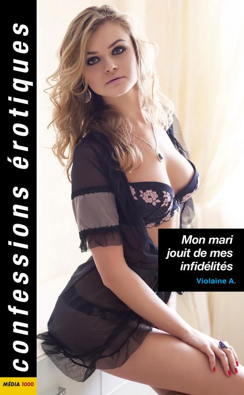 Confessions érotiques T.519 ; mon mari jouit de mes infidélités  - Violaine A.