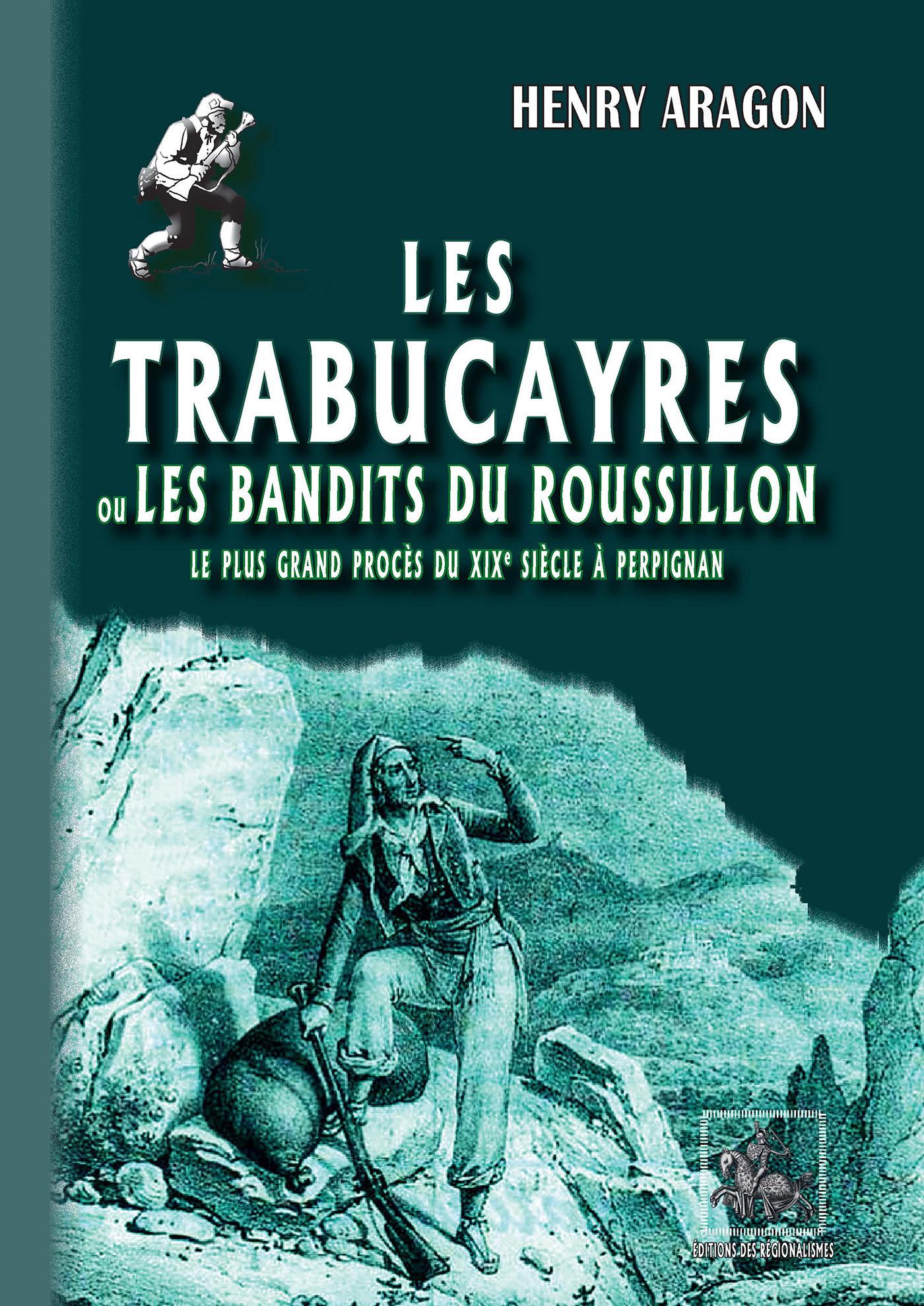 Les trabucayres ou les bandits du Roussillon ; le plus grand procès du XIXe siècle à Perpignan