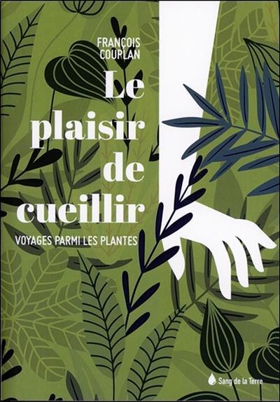 Le plaisir de cueillir ; voyage parmi les plantes