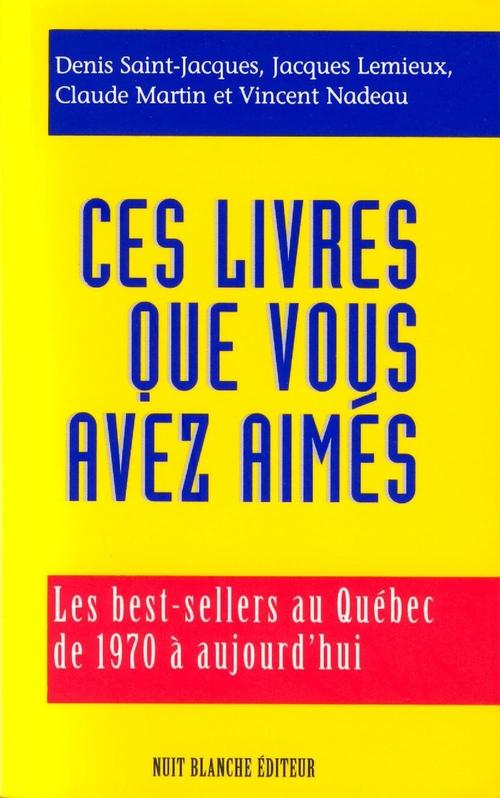 ces livres que vous avez aimés ; les best-sellers au Québec de 1970 à aujourd'hui