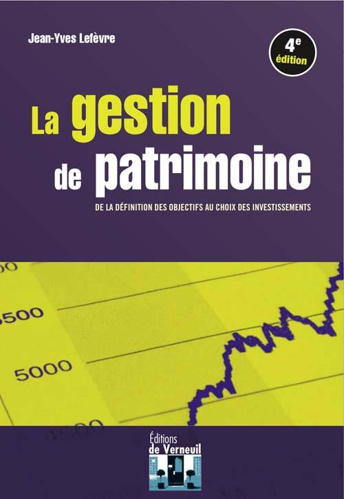 La gestion de patrimoine ; de la définition des objectifs au choix des investissements (4e édition)