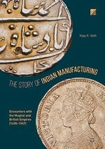 The Story of Indian Manufacturing  - Vijay K. Seth
