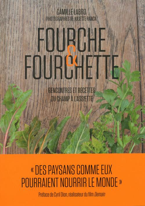 Fourche & fourchette ; rencontres et recettes du champ à l'assiette