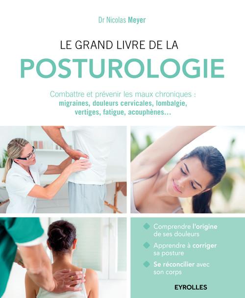 Le grand livre de la posturologie ; combattre les maux chroniques : migraines, douleurs cervicales, lombalgie, vertiges, fatigue, acouphènes...
