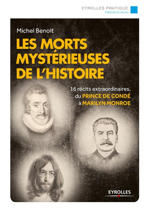 Les morts mystérieuses de l'histoire ; 16 récits extraordinaires, du Prince de Condé à Marilyn Monroe