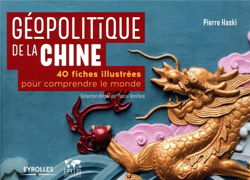 Géopolitique de la Chine ; 40 fiches illustrées pour comprendre le monde