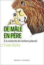 De Mâle en père  - Franck Cezilly - Frank Cézilly