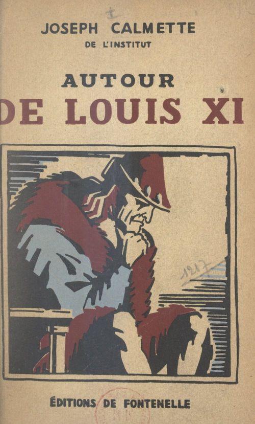 Autour de Louis XI  - Joseph Calmette