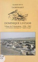 Tagremaret : Dominique-Luciani, village de colonisation, 1926-1962