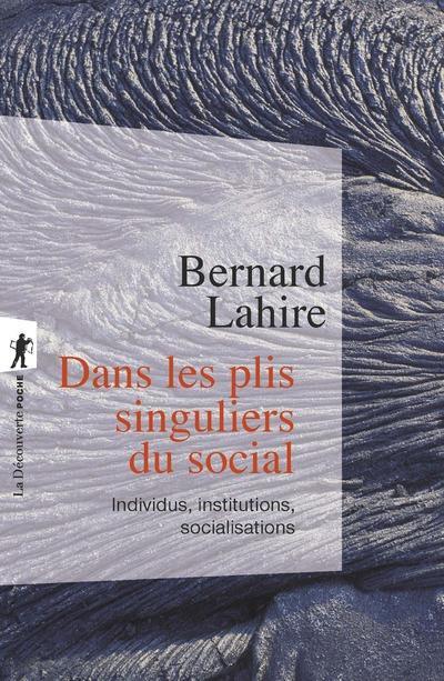 Dans les plis singuliers du social ; individus, institutions, socialisations