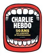Couverture de Charlie hebdo ; 50 ans de liberté d'expression