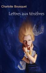 Vente EBooks : Lettres aux ténèbres  - Charlotte BOUSQUET