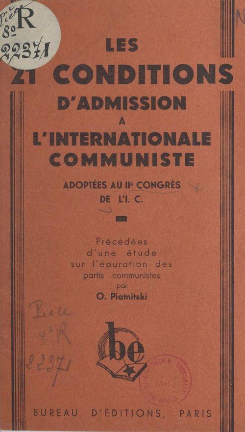 Les 21 conditions d'admission à l'Internationale Communiste adoptées au IIe congrès de l'I. C.