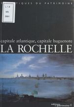 La Rochelle : Capitale atlantique, capitale huguenote  - Bonin - Augeron - Fauche - Didier Poton de Xaintrailles