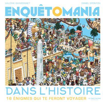 ENQUETOMANIA DANS L'HISTOIRE  -  16 ENIGMES QUI TE FERONT VOYAGER