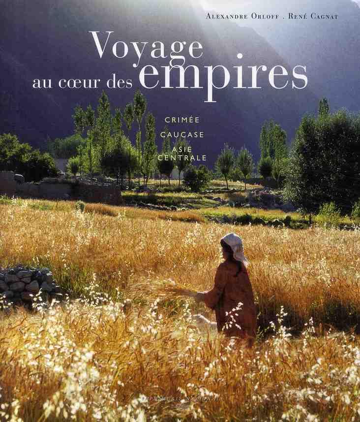 Voyage au coeur des empires ; Crimée, Caucase, Asie centrale
