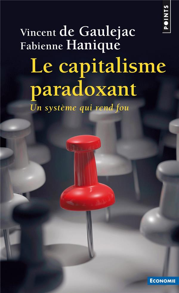 LE CAPITALISME PARADOXANT. UN SYSTEME QUI REND FOU