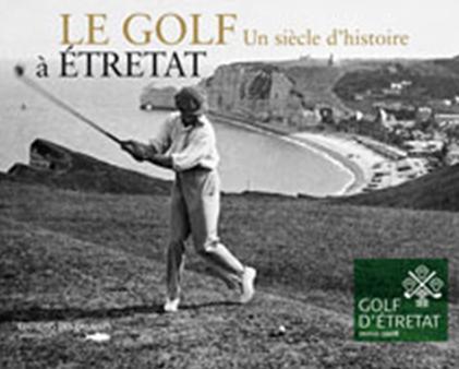 Le golf à Etretat ; un siècle d'histoire