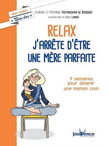Relax : j'arrête d'être une mère parfaite ; 9 semaines pour devenir une maman cool