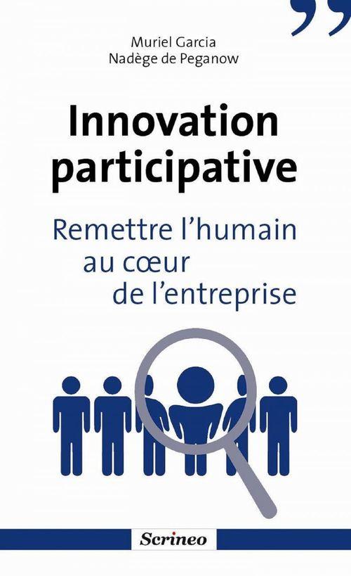 Innovation participative. Remettre l'humain au coeur des entreprises  - Muriel Garcia  - Nadege De Peganow
