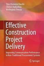 Effective Construction Project Delivery  - Wellington Thwala - Titus Ebenezer Kwofie - Clinton Aigbavboa