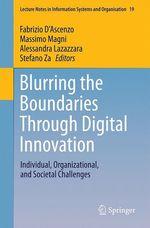 Blurring the Boundaries Through Digital Innovation  - Stefano Za - Alessandra Lazazzara - Fabrizio D'Ascenzo - Massimo Magni