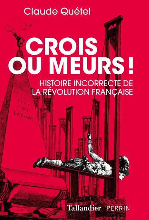 Crois ou meurs ; histoire incorrecte de la Révolution française